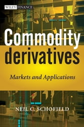 Commodity Derivatives - Markets and Applications ebook by Neil C. Schofield