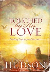 Touched by His Love - Finding hope beyond our tears ebook by Trevor Hudson