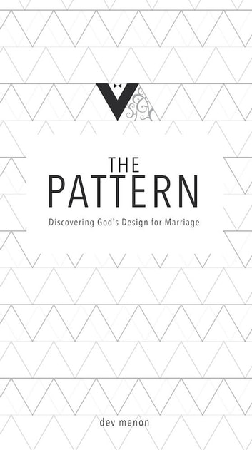 The Pattern - Discovering God's Design for Marriage ebook by Dev Menon