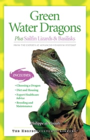 Green Water Dragons - Plus Sailfin Lizards & Basilisks ebook by Philippe De Vosjoli