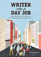 Writer with a Day Job ebook by Aine Greaney