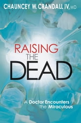 Raising the Dead - A Doctor Encounters the Miraculous ebook by Chauncey W. Crandall