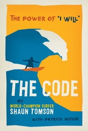 "The Code - The Power of ""I Will"" ebook by Shaun Tomson,Patrick Moser"
