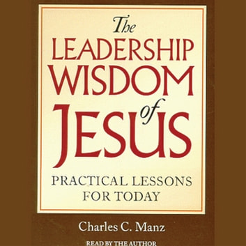 The Leadership Wisdom of Jesus audiobook by Charles C. Manz