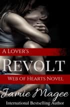 A Lover's Revolt: Web of Hearts and Souls #19 ebook by Jamie Magee