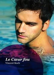 Le Coeur fou (roman gay) ebook by Vincent Koch