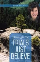 Through the Trials Just Believe ebook by Nitza Hollinger