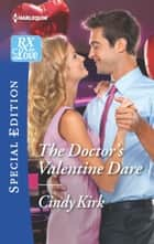 The Doctor's Valentine Dare ebook by Cindy Kirk
