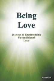 Being Love - 26 Keys to Experiencing Unconditional Love ebook by Mark Petroff