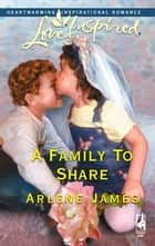 A Family to Share ebook by Arlene James