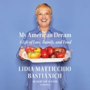 My American Dream - A Life of Love, Family, and Food audiobook by Lidia Matticchio Bastianich