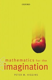 Mathematics for the Imagination ebook by Peter Higgins