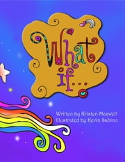 What If...: Imagine the Possibilities ebook by Kristen Maxwell,Sabino Kevin