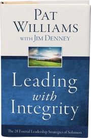 Leading with Integrity - The 28 Essential Leadership Strategies of Solomon ebook by Pat Williams,Jim Denney