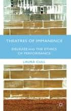 Theatres of Immanence ebook by Laura Cull Ó Maoilearca