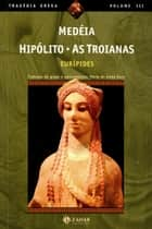 Medéia, Hipólito, As Troianas eBook by Eurípides