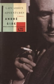 Lafcadio's Adventures - A Novel ebook by Andre Gide