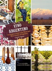 Vino Argentino - An Insider's Guide to the Wines and Wine Country of Argentina ebook by Laura Catena