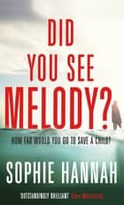Did You See Melody? - The stunning page turner from the bestselling author of Haven't They Grown? ebook by Sophie Hannah