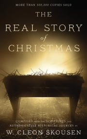 The Real Story of Christmas - Compiled from the Scriptures and Authoritative Historical Sources ebook by W. Cleon Skousen, Paul B. Skousen, Tim McConnehey