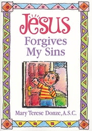 Jesus Forgives My Sins ebook by Donze, Mary Terese
