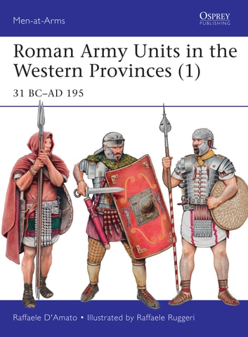 Roman Army Units in the Western Provinces (1) - 31 BC–AD 195 ebook by Dr Raffaele D'Amato