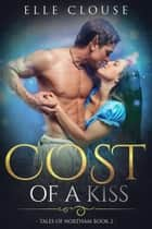 Cost of a Kiss - Tales of Northam, #2 ebook by Elle Clouse