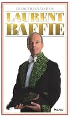 Le dictionnaire de Laurent Baffie ebook by Laurent Baffie