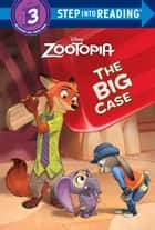 The Big Case (Disney Zootopia) ebook by Bill Scollon,The Disney Storybook Art Team