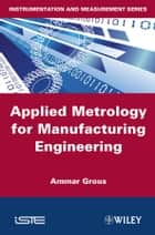 Applied Metrology for Manufacturing Engineering ebook by Ammar Grous