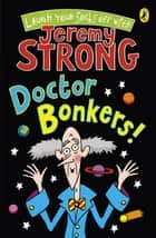 Doctor Bonkers! ebook by Jeremy Strong
