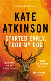 Started Early, Took My Dog - (Jackson Brodie) eBook by Kate Atkinson