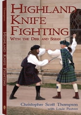 Highland Knife Fighting: With the Dirk and Sgian ebook by Thompson, Christopher Scott