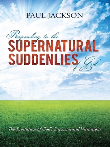 Responding to the Supernatural Suddenlies of God ebook by Paul Jackson