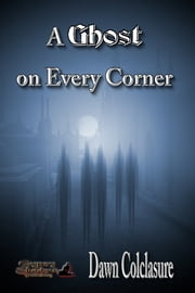 A Ghost on Every Corner ebook by Dawn Colclasure