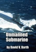 Unmanned Submarine ebook by David Barth