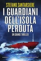 I guardiani dell'isola perduta eBook by Stefano Santarsiere