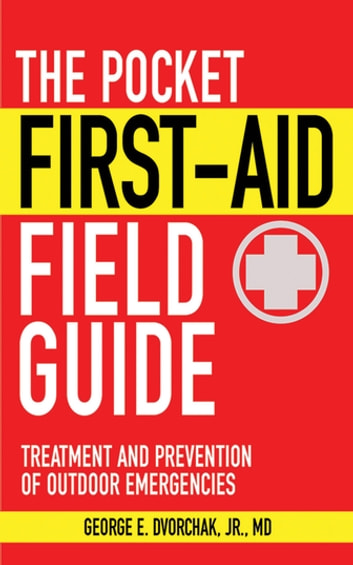 The Pocket First-Aid Field Guide - Treatment and Prevention of Outdoor Emergencies ebook by George E. Dvorchak