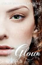 Glow ebook by Stacey Wallace Benefiel