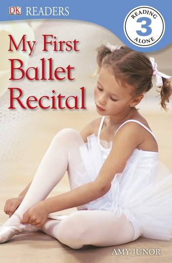 DK Readers: My First Ballet Recital ebook by Amy Junor,DK