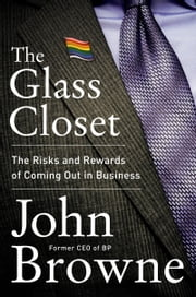 The Glass Closet - Why Coming Out Is Good Business ebook by John Browne