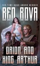 Orion and King Arthur ebook by Ben Bova