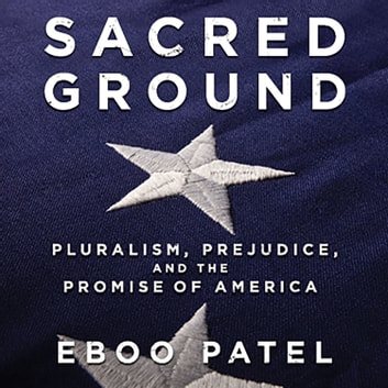 Sacred Ground - Pluralism, Prejudice, and the Promise of America audiobook by Eboo Patel