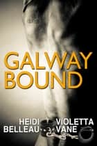 Galway Bound ebook by Violetta Vane, Heidi Belleau