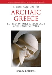 A Companion to Archaic Greece ebook by Kurt A. Raaflaub,Hans van Wees