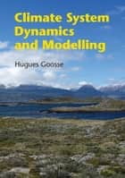 Climate System Dynamics and Modelling ebook by Hugues Goosse