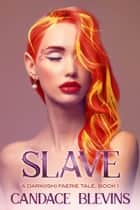 Slave - A Dark(ish) Faerie Tale, #1 ebook by Candace Blevins