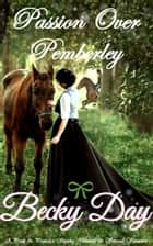 Passion Over Pemberley - A Pride and Prejudice Intimate Variation ebook by
