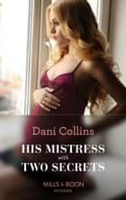 His Mistress With Two Secrets (Mills & Boon Modern) (The Sauveterre Siblings, Book 2) eBook by Dani Collins