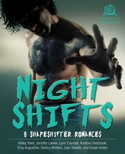 Night Shifts - 8 Shapeshifter Romances ebook by Holley Trent, Jennifer Lawler, Lynn Crandall,...